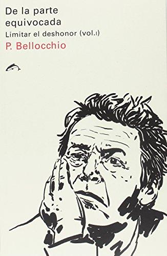 De la parte equivocada: Limitar el deshonor (vol. I) por Piergiorgio Bellocchio