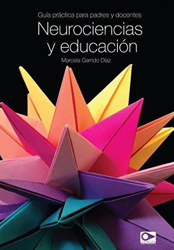 Neurociencias y educación: Guía práctica para padres y docentes por Marcela Garrido Díaz