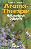 Aroma- Therapie. Heilung durch Duftstoffe