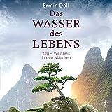 Das Wasser des Lebens: Zen - Weisheit in den Märchen