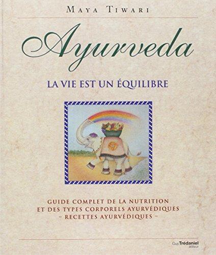 Ayurveda : La vie est un équilibre, Guide complet de la nutrition et des types corporels ayurvédiques - recettes ayurvédiques