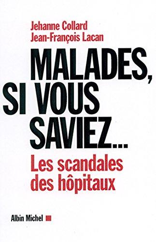 Malades, si vous saviez... : Les scandales des hôpitaux