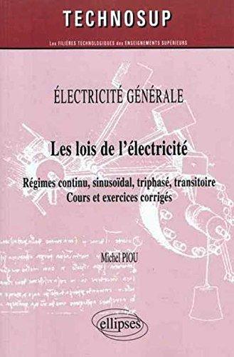 Les lois de l'électricité : Régimes continu, sinusoïdal, triphasé, transitoire, cours et exercices corrigés
