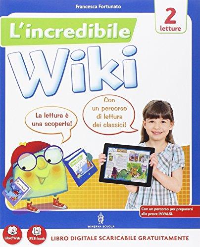 L'incredibile wiki. Per la 2ª classe elementare. Con e-book. Con espansione online