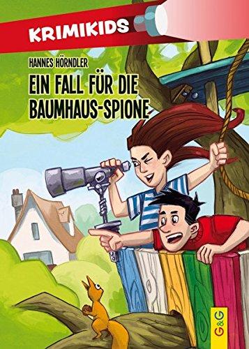 KrimiKids - Ein Fall für die Baumhaus-Spione (KrimiKids / Lesemotivation mit einem jungen österreichischen AutorInnenteam)