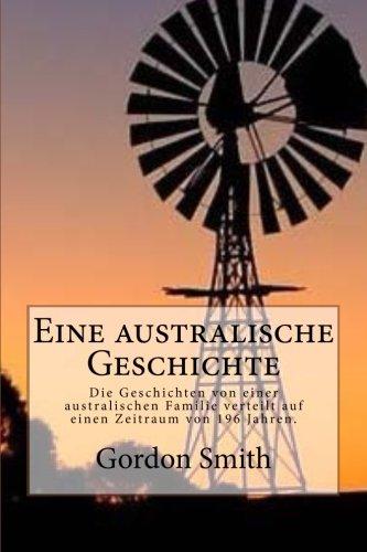 Eine australische Geschichte: Die Geschichten von einer australischen Familie verteilt auf einen Zeitraum von 196 Jahren.