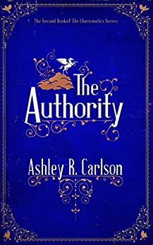The Authority (The Charismatics Book 2) by [Carlson, Ashley R.]