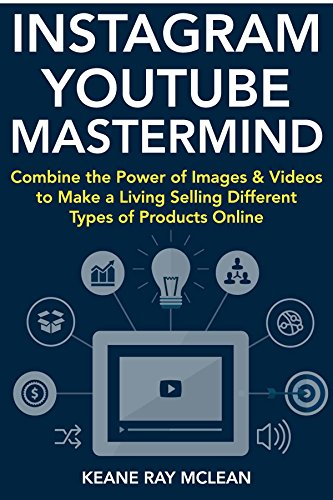 Instagram YouTube Mastermind - Social Media Business Ideas: How to Create a Work from Home Business. Combine the Power of Images & Videos to Make a Living Selling Different Types of Products Online