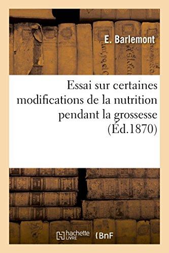 Essai sur certaines modifications de la nutrition pendant la grossesse par BARLEMONT-E