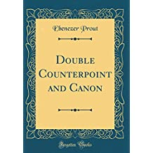 Double Counterpoint and Canon (Classic Reprint)