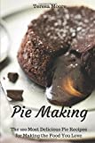 Pie Making:  The 100 Most Delicious Pie Recipes for Making the Food You Love (Healthy Food)