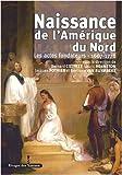 Naissance de l'Amerique du Nord: Les Actes Fondateurs, 1607-1776