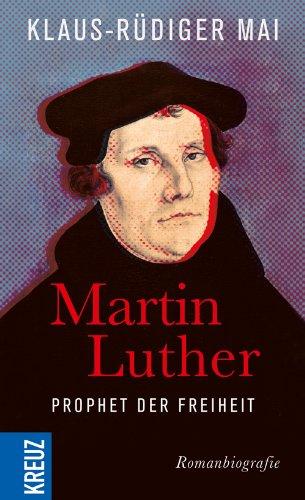 Martin Luther - Prophet der Freiheit: Romanbiografie