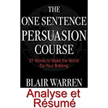 Résumé et Analyse FR The One Sentence Persuasion Course: 27 Words to Make the World Do Your Bidding Revised and Expanded (Oui Cash Copy t. 16)