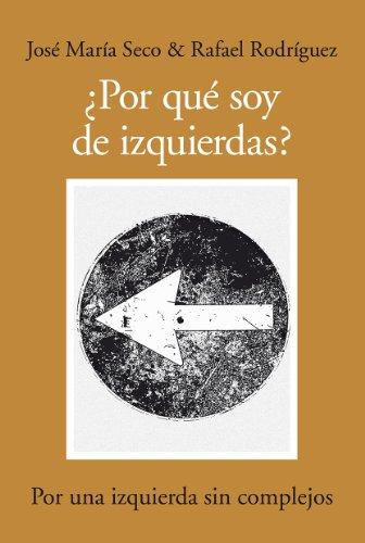 ¿Por qué soy de izquierdas? (Ensayo (almuzara)) por José María Seco