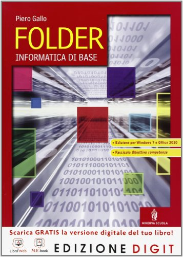 Folder - Informatica di base - Volume unico Edizione Windows 7 e Office 2010 + Obiettivo competenze. Con Me book e Contenuti Digitali Integrativi online