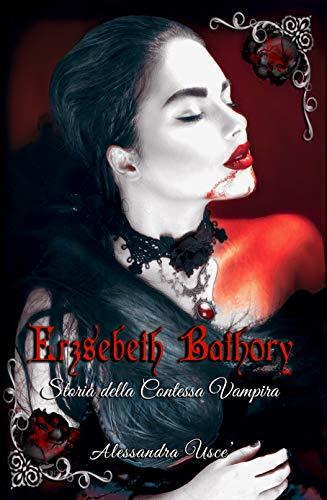 Erzsèbeth Bathory Storia della Contessa Vampira di [Usce', Alessandra]