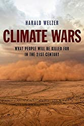 Climate Wars: What People Will Be Killed For in the 21st Century by Harald Welzer (2012-01-24)