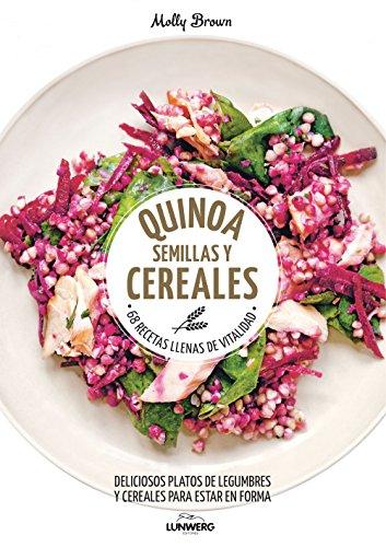 Quinoa, semillas y cereales : 68 recetas llenas de vitalidad : deliciosos platos de legumbres y cereales para estar en forma por Molly Brown