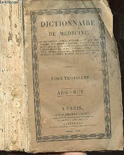 DICTIONNAIRE DE MEDECINE - TOME TROISIEME ARG-BUT
