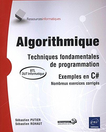 Algorithmique - Techniques fondamentales de programmation - exemples en C# - (avec exercices corrigs) [BTS - DUT informatique]