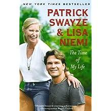 The Time of My Life by Swayze, Patrick, Swayze, Lisa Niemi (2010) Paperback