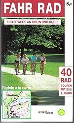 Fahr Rad. Unterwegs an Rhein und Ruhr. 40 Rad Touren mit Bus und Bahn. Radeln a la carte