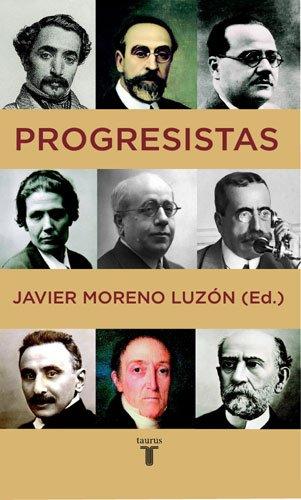 Progresistas : biografías de reformistas españoles, 1808-1939 por From Taurus