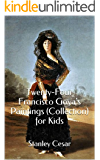 Twenty-Four Francisco Goya's Paintings (Collection) for Kids (English Edition)