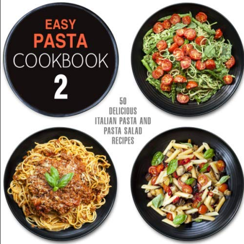 Easy Pasta Cookbook 2: All Types of Delicious Pasta, Pasta Salad, and Pesto Recipes (2nd Edition)