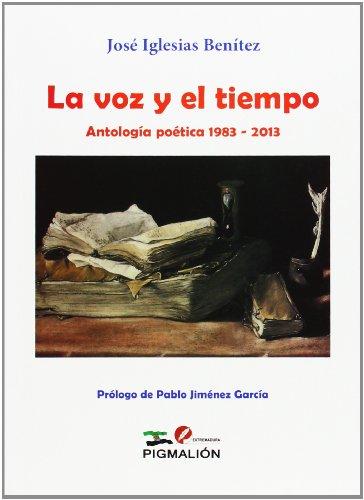 Voz y el tiempo,La. Antología poética 1983-2013