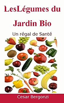 Les Légumes du Jardin Bio par [Bergonzi, César]