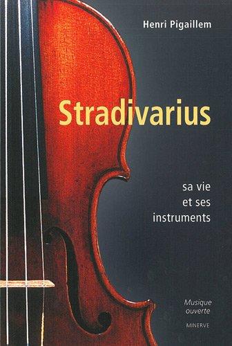 Stradivarius : Sa vie et ses instruments