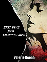 EXIT FIVE FROM CHARING CROSS: A Gripping Psychological thriller with a Nail biting Twist.