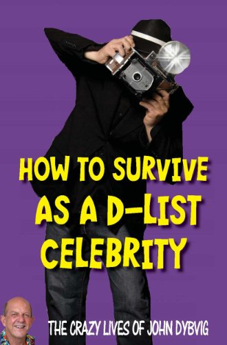 how-to-survive-as-a-d-list-celebrity-the-crazy-lives-of-john-dybvig-english-edition