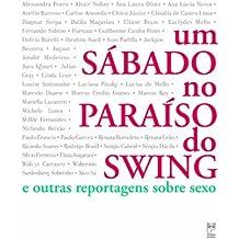 Um Sábado no Paraíso do Swing - E Outras Reportagens sobre Sexo