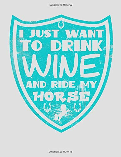 I Just Want to Drink Wine and Ride My Horse: 2020 I Love Horses Planner for Organizing Your Life -