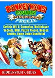 Donkey Kong Country Tropical Freeze, Switch, Wii U, Gameplay, Multiplayer, Secrets, Wiki, Puzzle Pieces, Bosses, Amiibo, Game Guide Unofficial