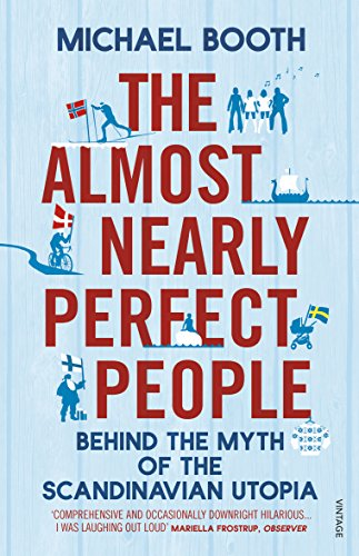 The Almost Nearly Perfect People: Behind the Myth of the Scandinavian Utopia (English Edition)