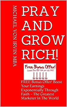 Pray and Grow Rich!: A Lot of People Are Saying Great Things About This Book. (English Edition) di [Von Irvin MBA, Michael]