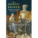 The Honest Broker: Making Sense of Science in Policy and Politics by Roger A. Pielke Jr (2007-04-19)