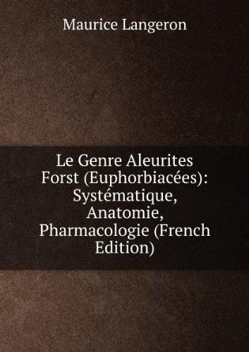 Le Genre Aleurites Forst (Euphorbiacées): Systématique, Anatomie, Pharmacologie (French Edition)