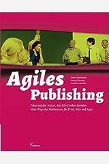 Agiles Publishing: Fokus auf den Nutzer, das Silo-Denken beenden: Neue Wege des Publizierens für Print, Web und Apps Broschiert