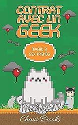 Contrat avec un Geek - Niveau 3 Sex Friends: Une romance feel good , sexy et… geek ! Passez au niveau supérieur de la romance new adult ! Tome 3