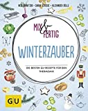 Mix & fertig Winterzauber: Die besten GU-Rezepte für den Thermomix (GU Themenkochbuch)