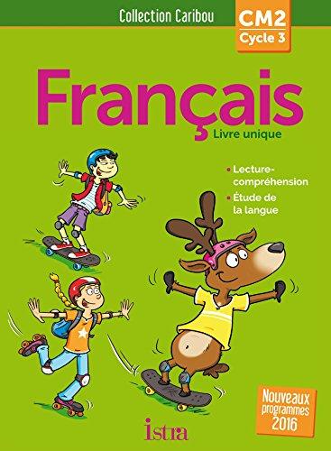 Français CM2 Cycle 3 Caribou : Livre unique