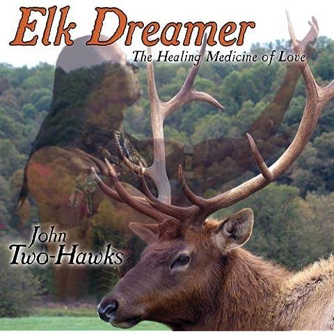 Elk Dreamer ~ The Healing Medicine of Love by John Two-Hawks