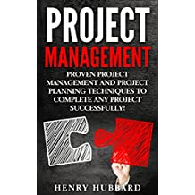 Project Management, Proven Project Management and Project Planning Techniques To Complete Any Project Successfully. ( project management, project manager, ... planning, risk management) (English Edition)
