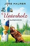 Unterholz: Alpenkrimi von Maurer. Jörg (2013) Gebundene Ausgabe