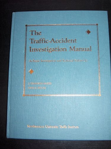 The Traffic-Accident Investigation Manual: At-Scene Investigation and Technical Follow-Up